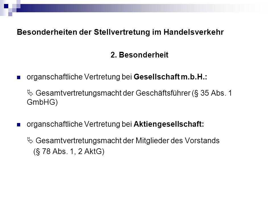 Besonderheiten der Stellvertretung im Handelsverkehr 2. Besonderheit organschaftliche Vertretung bei Gesellschaft m.b.H.: Gesamtvertretungsmacht der G