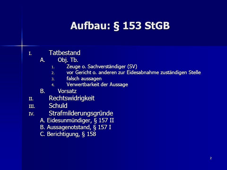 3 Aufbau: Meineid I.Falschaussage, § 153 II. Meineid, § 154 I A.Obj.