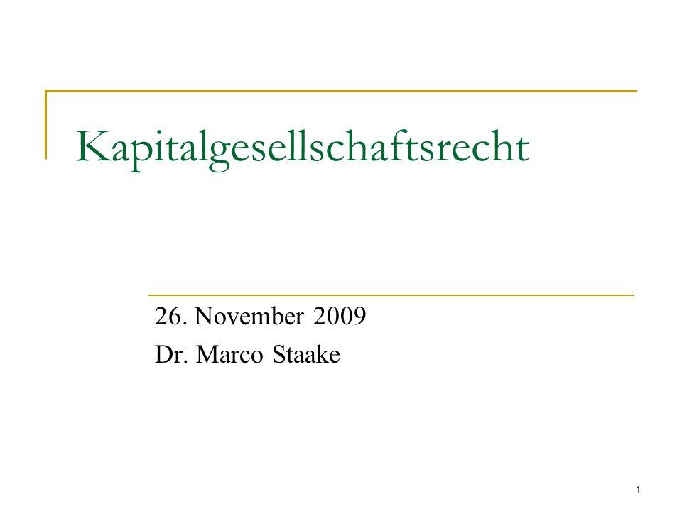 1 Kapitalgesellschaftsrecht 26. November 2009 Dr. Marco Staake