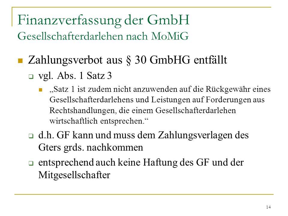 14 Finanzverfassung der GmbH Gesellschafterdarlehen nach MoMiG Zahlungsverbot aus § 30 GmbHG entfällt vgl.