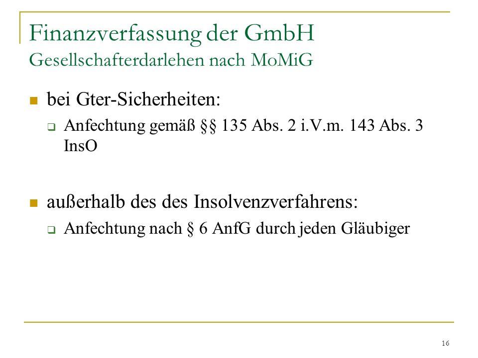 16 Finanzverfassung der GmbH Gesellschafterdarlehen nach MoMiG bei Gter-Sicherheiten: Anfechtung gemäß §§ 135 Abs.