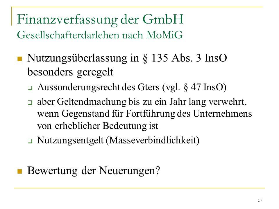 17 Finanzverfassung der GmbH Gesellschafterdarlehen nach MoMiG Nutzungsüberlassung in § 135 Abs.