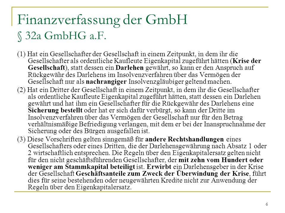 7 Finanzverfassung der GmbH Eigenkapitalersatz Rechtslage bis zum MoMiG: zunächst Gleichstellung von Darlehen und Haftkapital durch die Rspr.