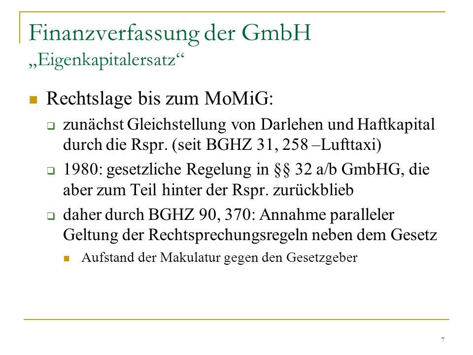 8 Finanzverfassung der GmbH Eigenkapitalersatz Rechtslage bis zum MoMiG: drei Hauptkriterien: Krise der Gesellschaft Gesellschafterstellung Gewährung eines Darlehens alle drei Kriterien waren problematisch, weil interpretations- und erweiterungsbedürftig