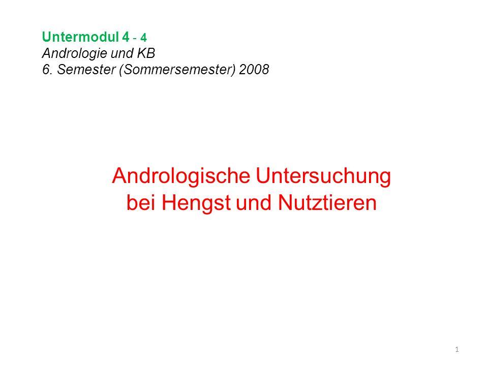 Untermodul 4 - 4 Andrologie und KB 6. Semester (Sommersemester) 2008 Andrologische Untersuchung bei Hengst und Nutztieren 1