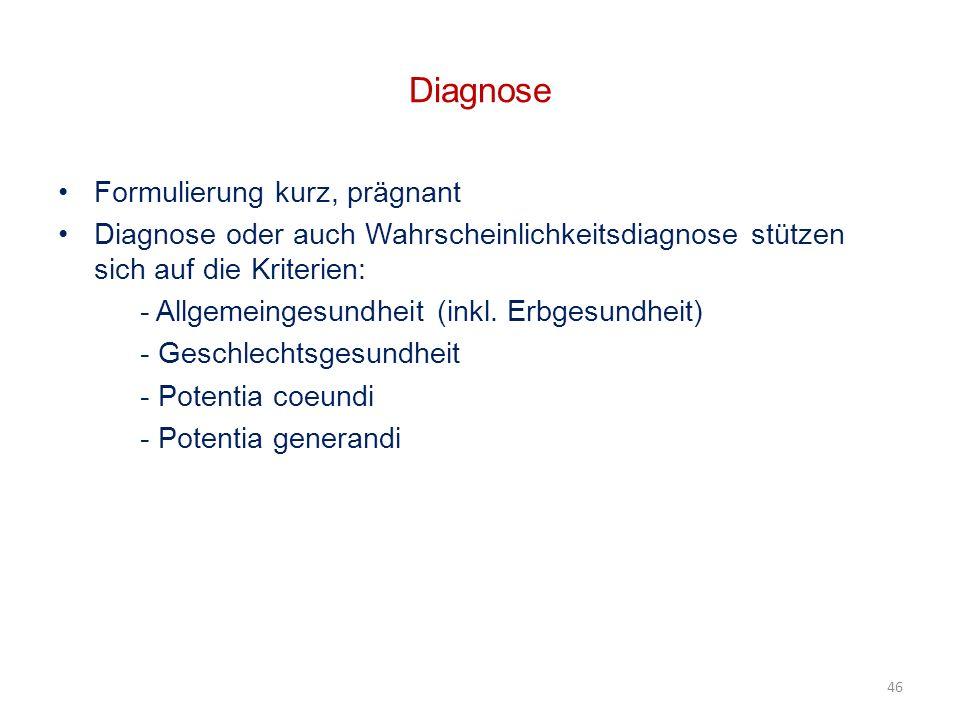 46 Diagnose Formulierung kurz, prägnant Diagnose oder auch Wahrscheinlichkeitsdiagnose stützen sich auf die Kriterien: - Allgemeingesundheit (inkl. Er