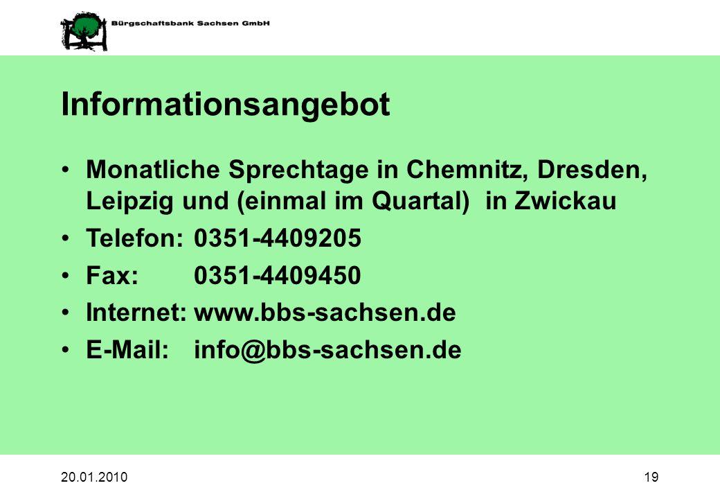 20.01.201019 Informationsangebot Monatliche Sprechtage in Chemnitz, Dresden, Leipzig und (einmal im Quartal) in Zwickau Telefon:0351-4409205 Fax:0351-