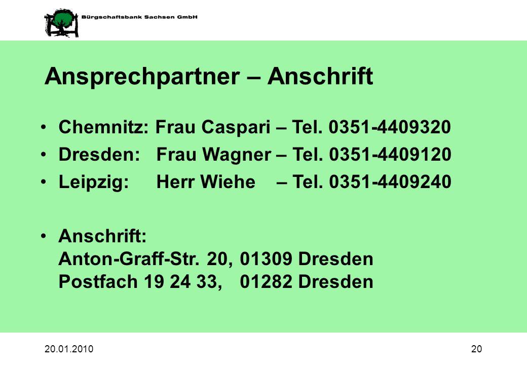 20.01.201020 Ansprechpartner – Anschrift Chemnitz: Frau Caspari – Tel. 0351-4409320 Dresden: Frau Wagner – Tel. 0351-4409120 Leipzig: Herr Wiehe – Tel