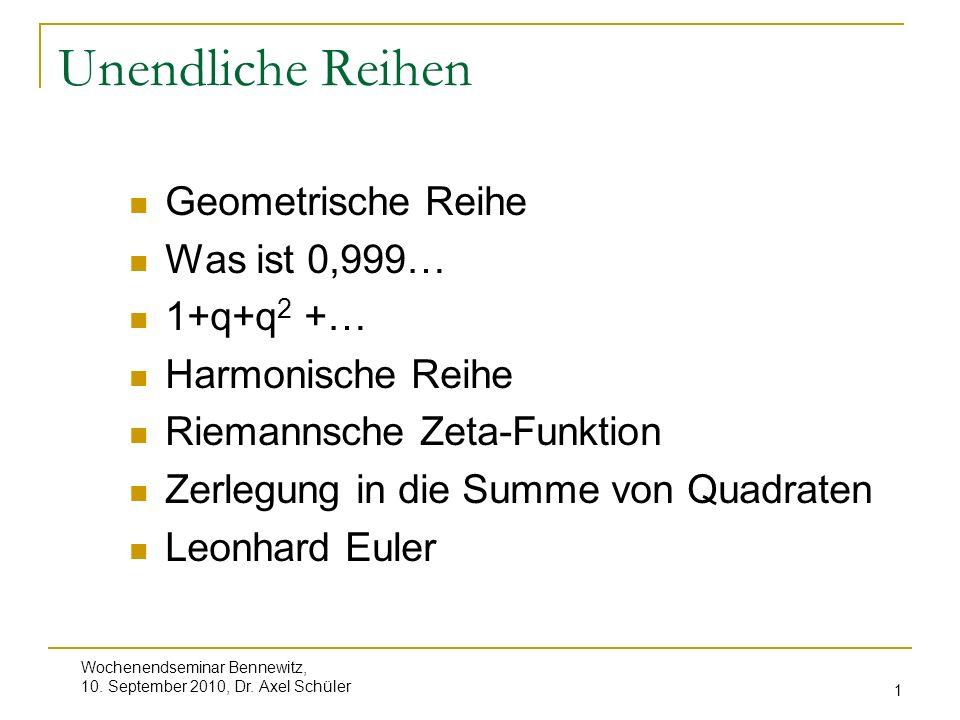 Wochenendseminar Bennewitz, 10. September 2010, Dr. Axel Schüler 1 Unendliche Reihen Geometrische Reihe Was ist 0,999… 1+q+q 2 +… Harmonische Reihe Ri