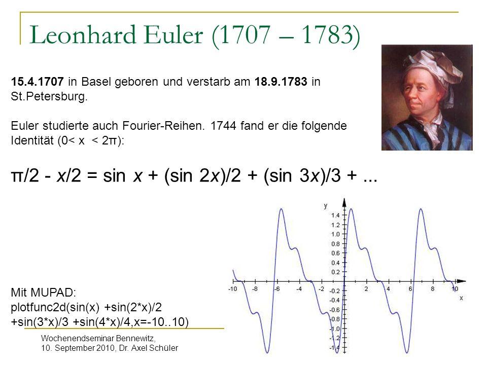 Wochenendseminar Bennewitz, 10. September 2010, Dr. Axel Schüler 10 Leonhard Euler (1707 – 1783) 15.4.1707 in Basel geboren und verstarb am 18.9.1783