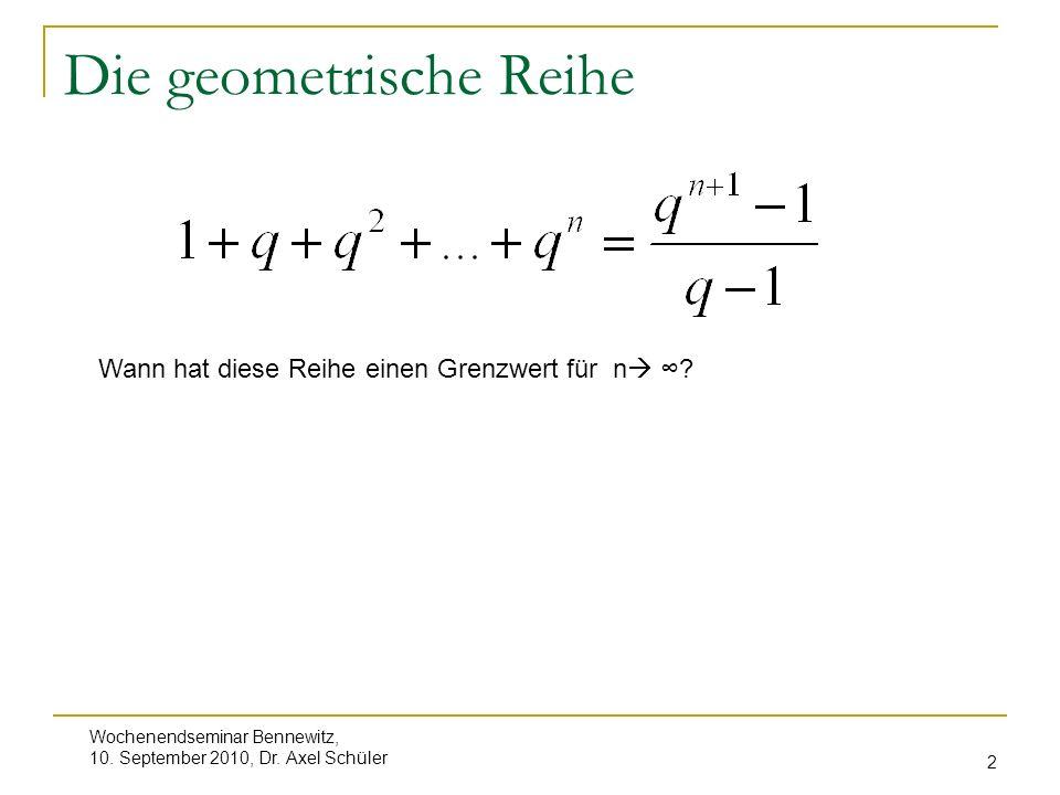 Wochenendseminar Bennewitz, 10. September 2010, Dr. Axel Schüler 2 Die geometrische Reihe Wann hat diese Reihe einen Grenzwert für n ?