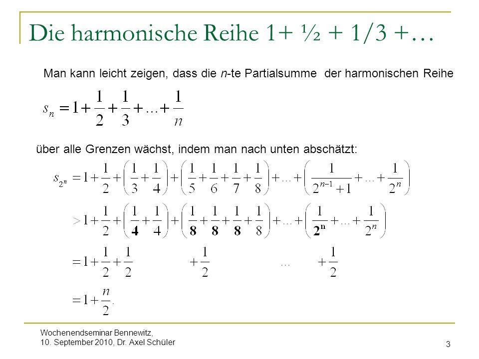 Wochenendseminar Bennewitz, 10. September 2010, Dr. Axel Schüler 3 Die harmonische Reihe 1+ ½ + 1/3 +… Man kann leicht zeigen, dass die n-te Partialsu
