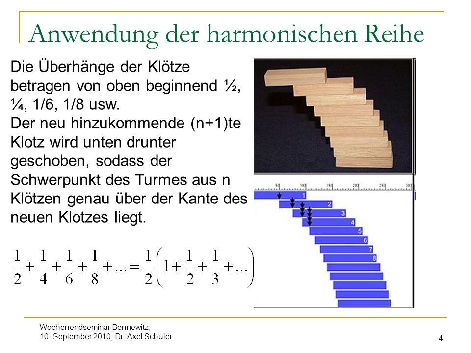 Wochenendseminar Bennewitz, 10. September 2010, Dr. Axel Schüler 4 Anwendung der harmonischen Reihe Die Überhänge der Klötze betragen von oben beginne