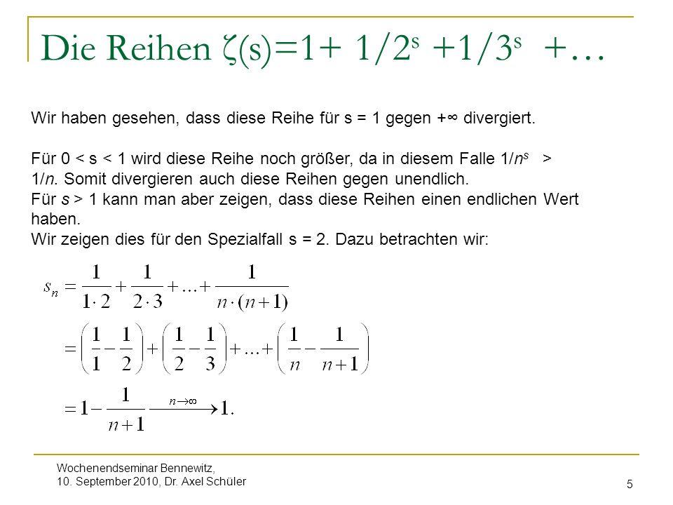 Wochenendseminar Bennewitz, 10. September 2010, Dr. Axel Schüler 5 Die Reihen ζ(s)=1+ 1/2 s +1/3 s +… Wir haben gesehen, dass diese Reihe für s = 1 ge