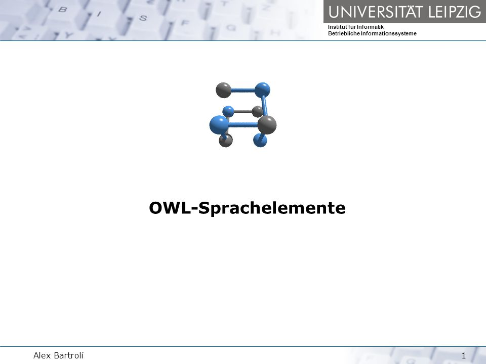 Institut für Informatik Betriebliche Informationssysteme Alex Bartrolí1 OWL-Sprachelemente