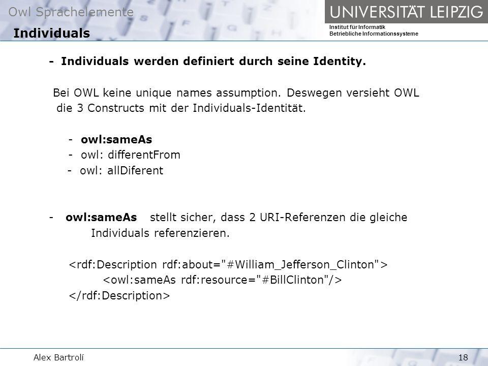 Owl Sprachelemente Institut für Informatik Betriebliche Informationssysteme Alex Bartrolí18 - Individuals werden definiert durch seine Identity.