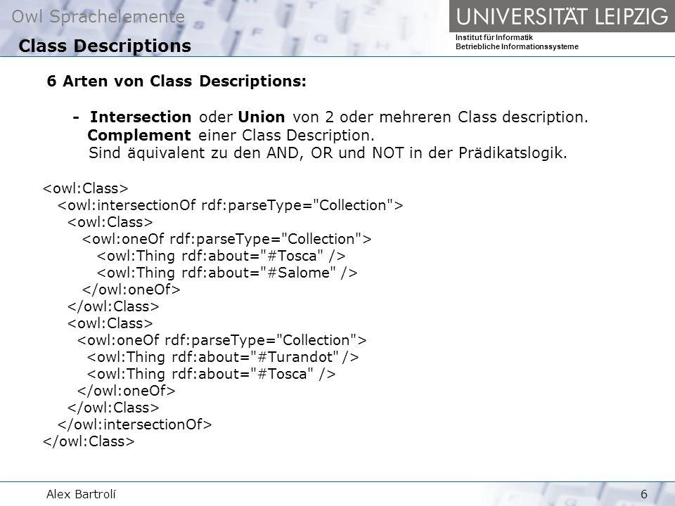 Owl Sprachelemente Institut für Informatik Betriebliche Informationssysteme Alex Bartrolí6 6 Arten von Class Descriptions: - Intersection oder Union von 2 oder mehreren Class description.
