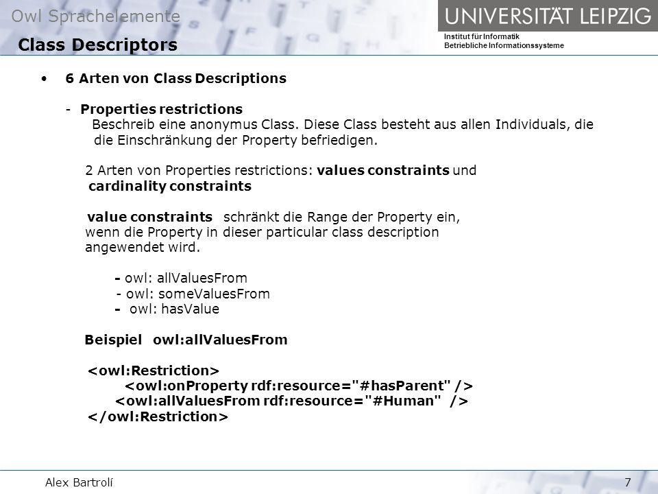 Owl Sprachelemente Institut für Informatik Betriebliche Informationssysteme Alex Bartrolí7 6 Arten von Class Descriptions - Properties restrictions Beschreib eine anonymus Class.