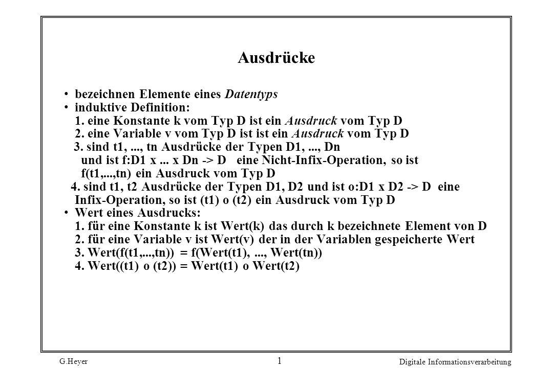 G.Heyer Digitale Informationsverarbeitung 1 Ausdrücke bezeichnen Elemente eines Datentyps induktive Definition: 1. eine Konstante k vom Typ D ist ein