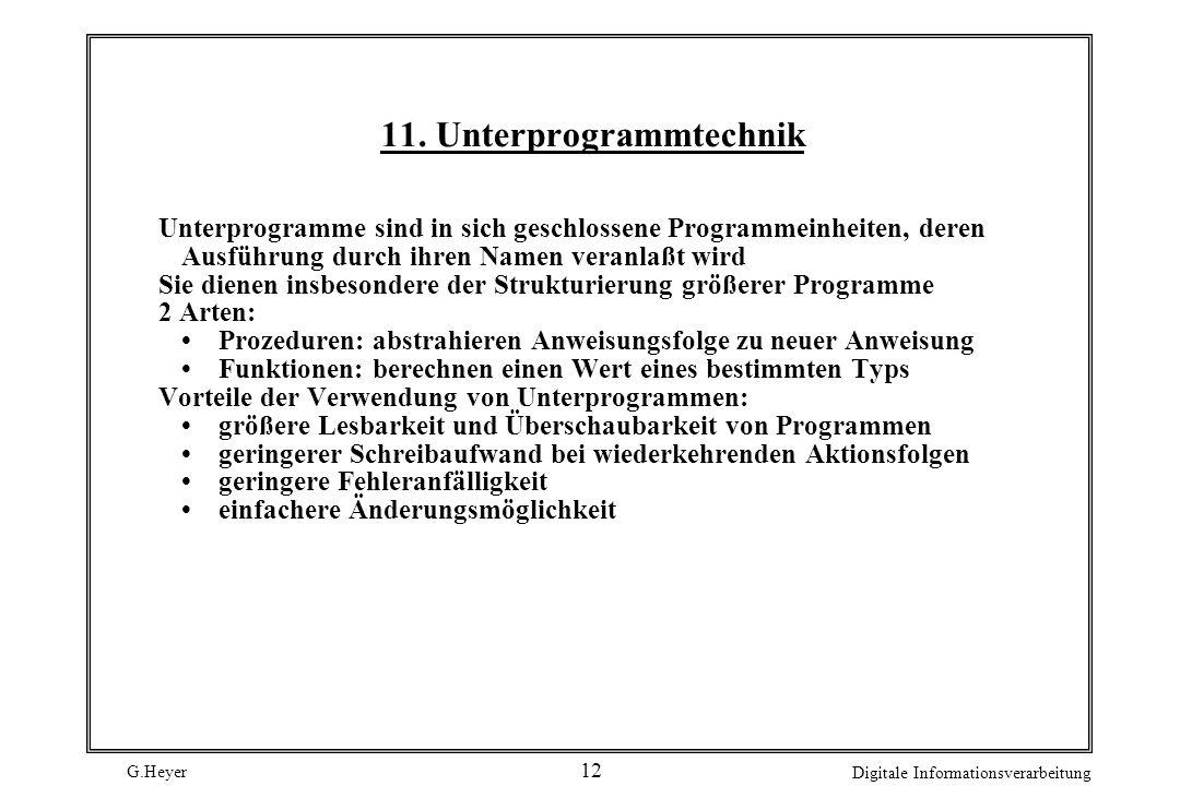 G.Heyer Digitale Informationsverarbeitung 12 11. Unterprogrammtechnik Unterprogramme sind in sich geschlossene Programmeinheiten, deren Ausführung dur