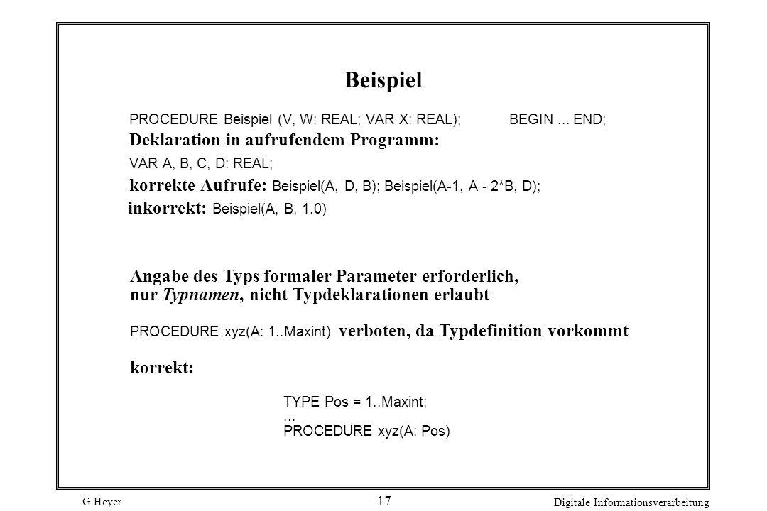 G.Heyer Digitale Informationsverarbeitung 17 Beispiel Angabe des Typs formaler Parameter erforderlich, nur Typnamen, nicht Typdeklarationen erlaubt PR