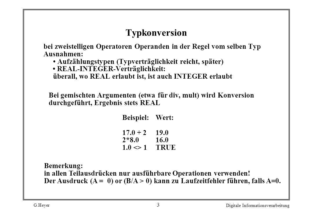 G.Heyer Digitale Informationsverarbeitung 3 Typkonversion bei zweistelligen Operatoren Operanden in der Regel vom selben Typ Ausnahmen: Aufzählungstyp