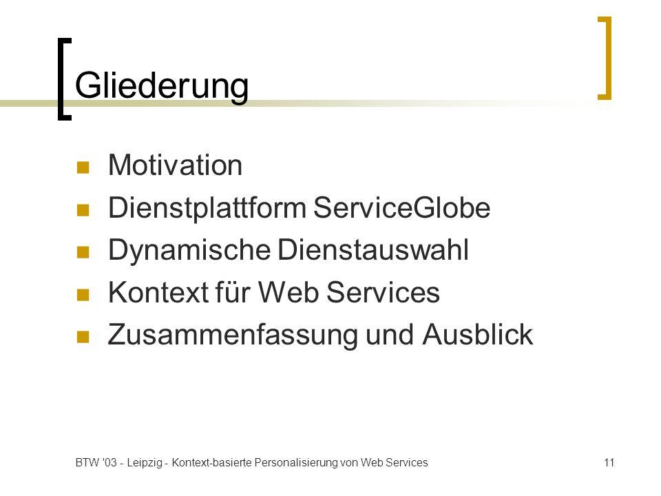 BTW '03 - Leipzig - Kontext-basierte Personalisierung von Web Services11 Gliederung Motivation Dienstplattform ServiceGlobe Dynamische Dienstauswahl K