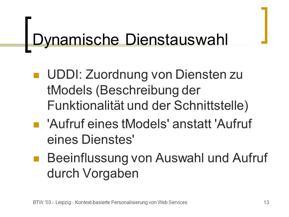 BTW '03 - Leipzig - Kontext-basierte Personalisierung von Web Services13 Dynamische Dienstauswahl UDDI: Zuordnung von Diensten zu tModels (Beschreibun
