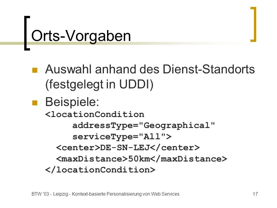 BTW '03 - Leipzig - Kontext-basierte Personalisierung von Web Services17 Orts-Vorgaben Auswahl anhand des Dienst-Standorts (festgelegt in UDDI) Beispi