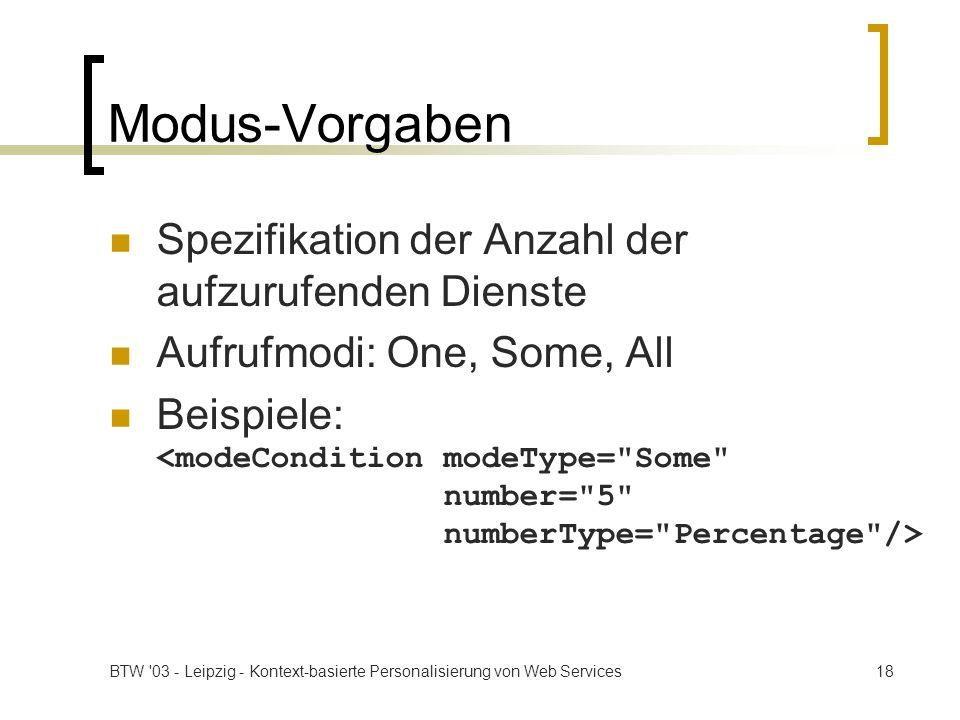 BTW '03 - Leipzig - Kontext-basierte Personalisierung von Web Services18 Modus-Vorgaben Spezifikation der Anzahl der aufzurufenden Dienste Aufrufmodi: