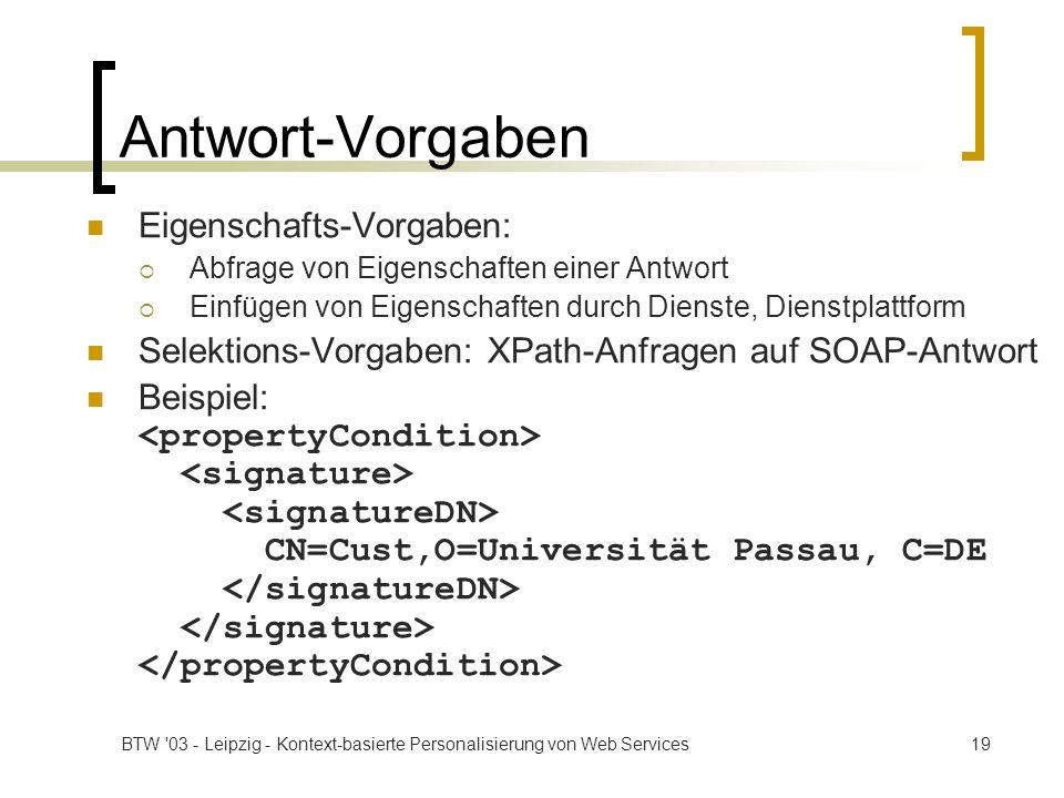 BTW '03 - Leipzig - Kontext-basierte Personalisierung von Web Services19 Antwort-Vorgaben Eigenschafts-Vorgaben: Abfrage von Eigenschaften einer Antwo