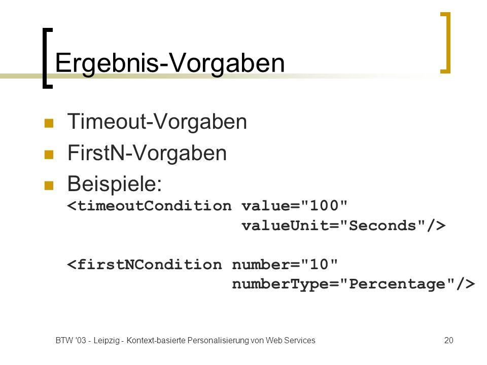 BTW '03 - Leipzig - Kontext-basierte Personalisierung von Web Services20 Ergebnis-Vorgaben Timeout-Vorgaben FirstN-Vorgaben Beispiele: