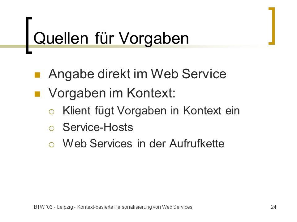 BTW '03 - Leipzig - Kontext-basierte Personalisierung von Web Services24 Quellen für Vorgaben Angabe direkt im Web Service Vorgaben im Kontext: Klient