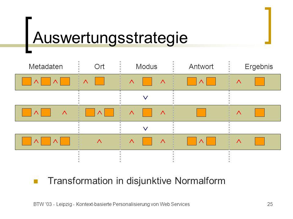 BTW '03 - Leipzig - Kontext-basierte Personalisierung von Web Services25 Auswertungsstrategie Transformation in disjunktive Normalform MetadatenOrtMod