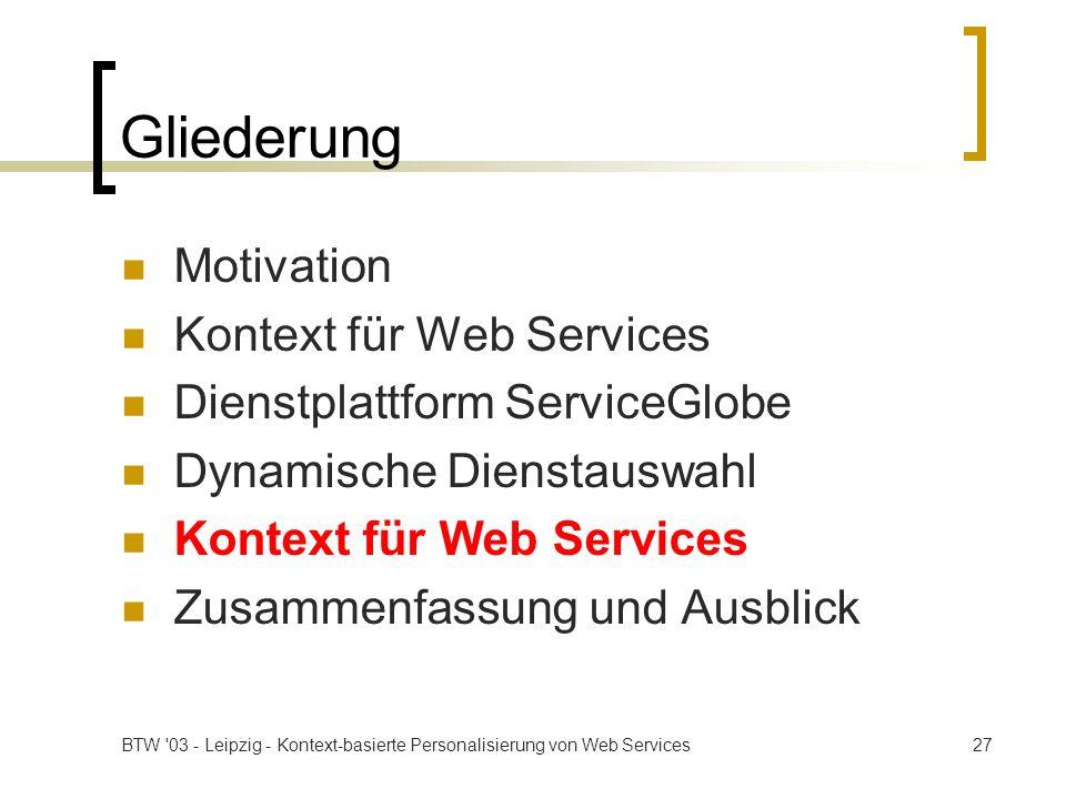 BTW '03 - Leipzig - Kontext-basierte Personalisierung von Web Services27 Gliederung Motivation Kontext für Web Services Dienstplattform ServiceGlobe D