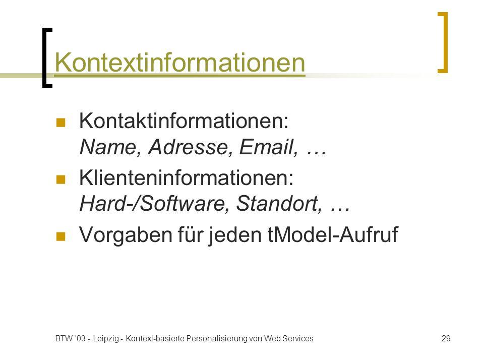 BTW '03 - Leipzig - Kontext-basierte Personalisierung von Web Services29 Kontextinformationen Kontaktinformationen: Name, Adresse, Email, … Klientenin