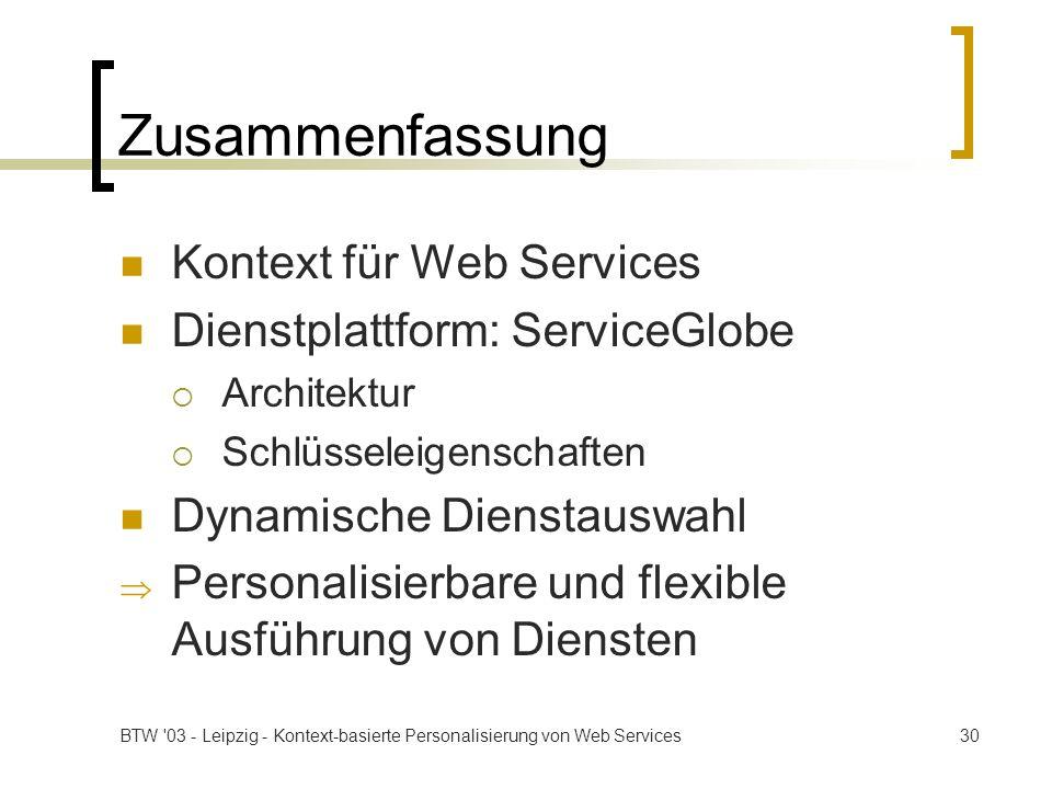 BTW '03 - Leipzig - Kontext-basierte Personalisierung von Web Services30 Zusammenfassung Kontext für Web Services Dienstplattform: ServiceGlobe Archit