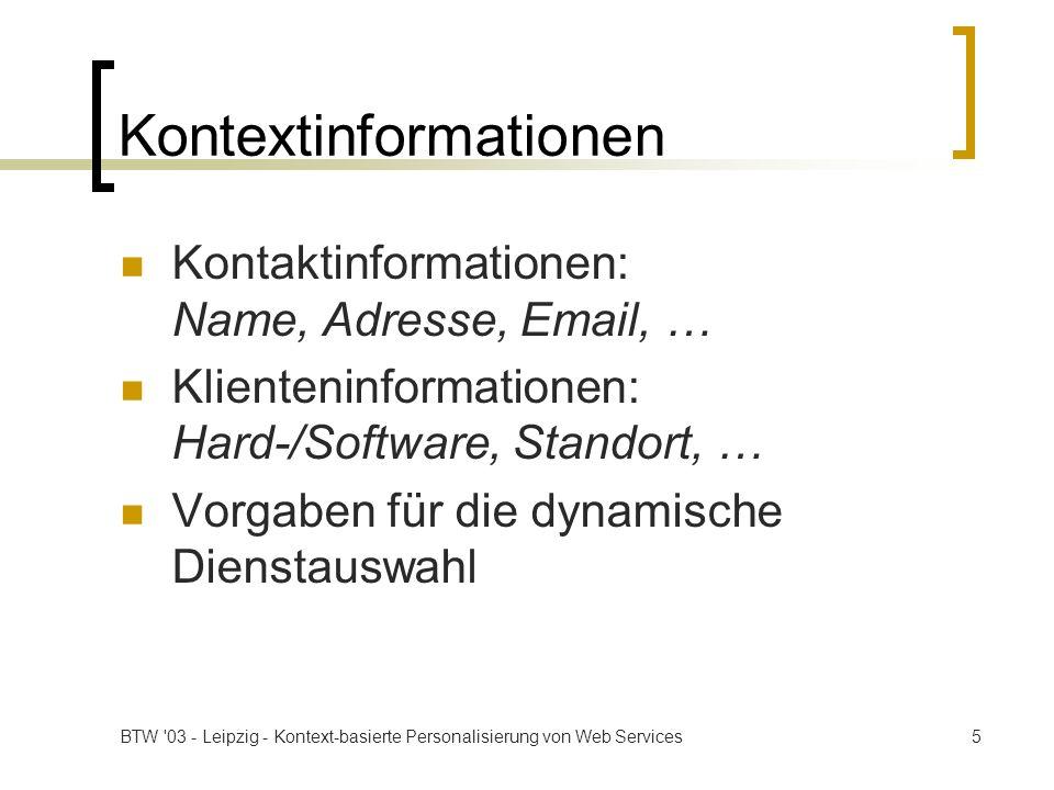 BTW 03 - Leipzig - Kontext-basierte Personalisierung von Web Services16 Metadaten-Vorgaben XPath-Anfragen auf Dienst-Metadaten Metadaten: UDDI + zusätzliche Beispiele: /businessEntity/name= Sheraton /ServiceMetadata/CostsPerCall= 0