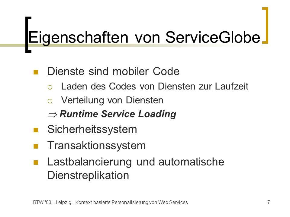 BTW 03 - Leipzig - Kontext-basierte Personalisierung von Web Services28 Kontext für Web Services Informationen für einen Web Service, um Benutzern eine angepasste und personalisierte Version seiner selbst zur Verfügung zu stellen Auswertung erfolgt automatisch, soweit möglich Übertragung im SOAP-Header Verwendung ist optional