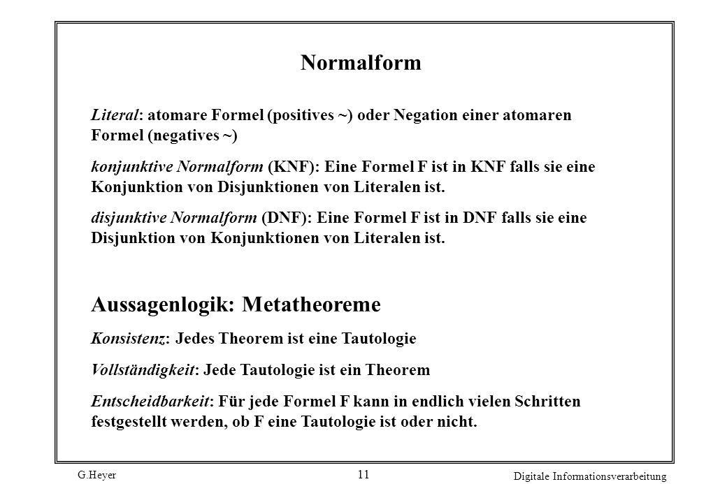 G.Heyer Digitale Informationsverarbeitung 10 Äquivalenzen 1 / 2 Idempotenz Kommutativität Assoziativität Absorption Distributivität Doppelnegation deM