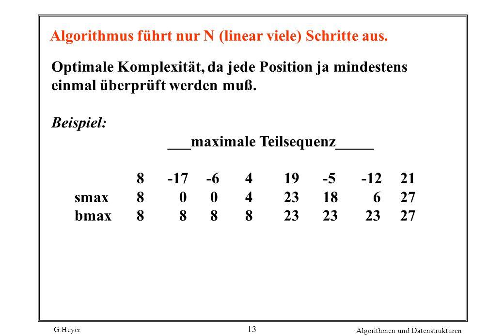 G.Heyer Algorithmen und Datenstrukturen 13 Algorithmus führt nur N (linear viele) Schritte aus. Optimale Komplexität, da jede Position ja mindestens e