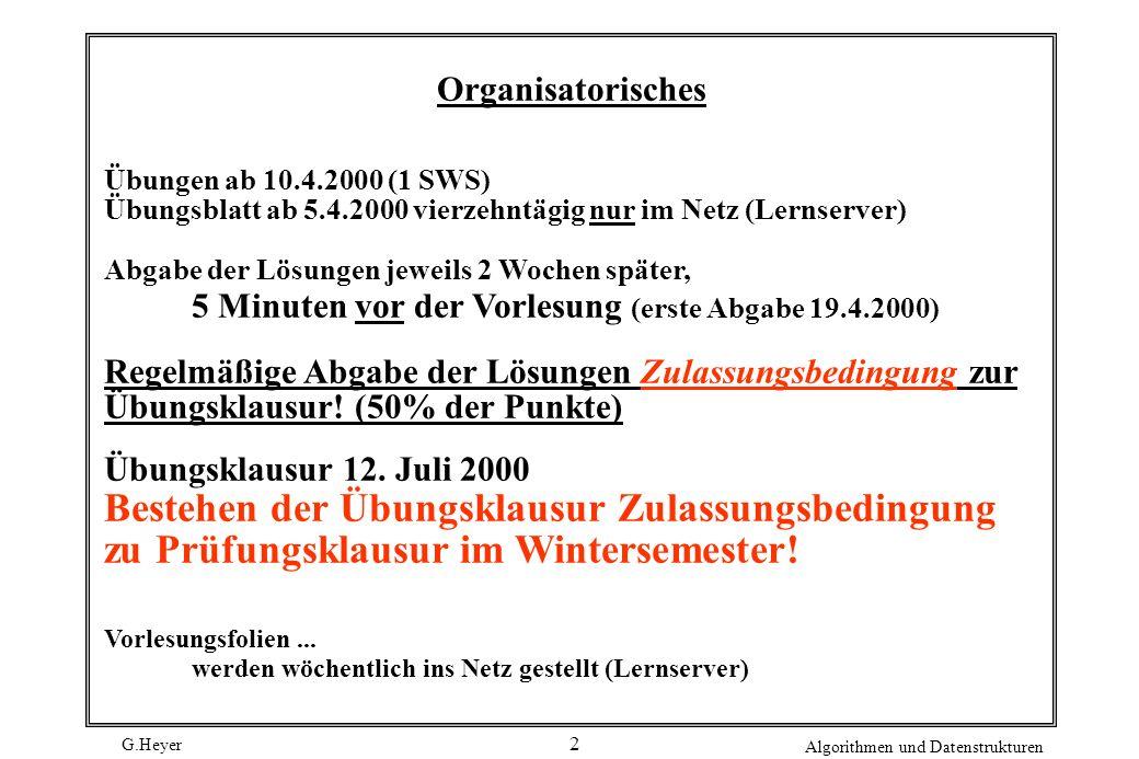 G.Heyer Algorithmen und Datenstrukturen 2 Organisatorisches Übungen ab 10.4.2000 (1 SWS) Übungsblatt ab 5.4.2000 vierzehntägig nur im Netz (Lernserver