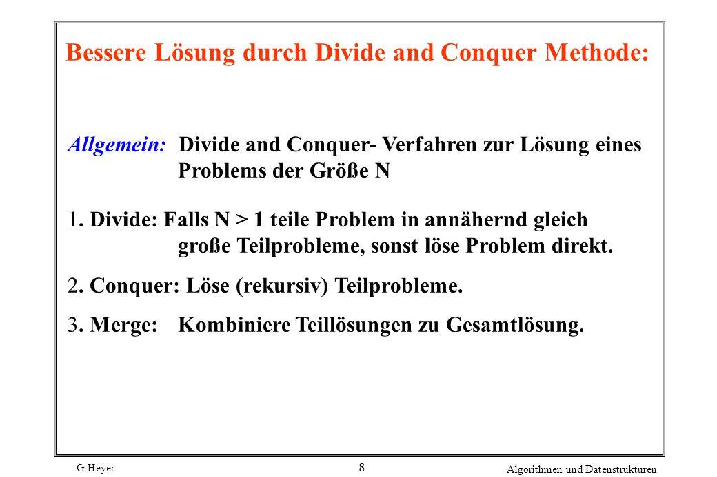 G.Heyer Algorithmen und Datenstrukturen 8 Bessere Lösung durch Divide and Conquer Methode: Allgemein: Divide and Conquer- Verfahren zur Lösung eines P
