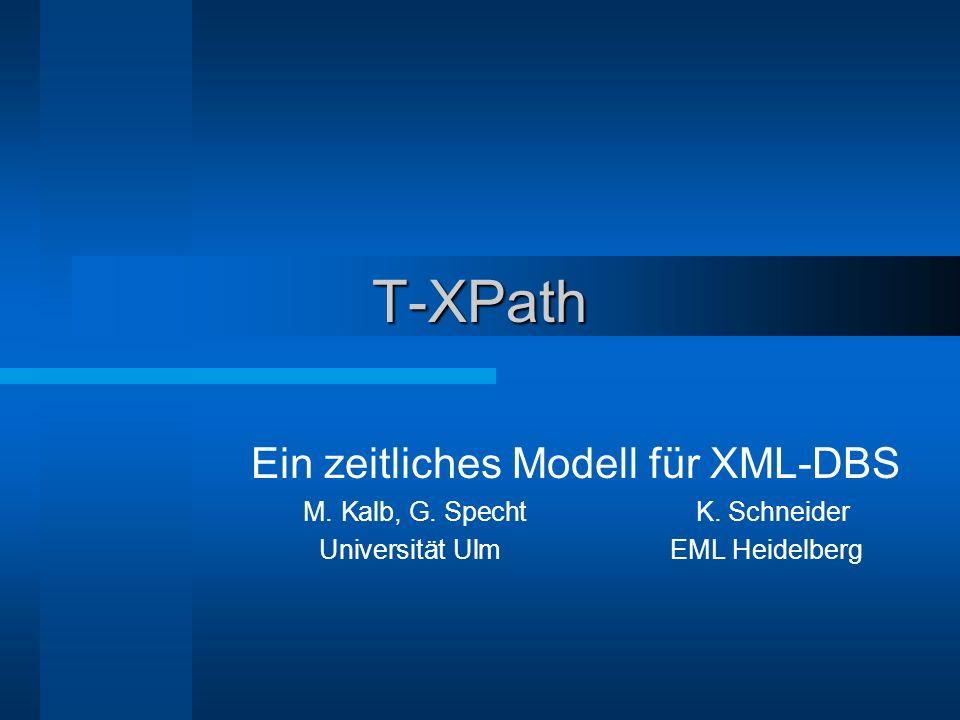 T-XPath Ein zeitliches Modell für XML-DBS M. Kalb, G.