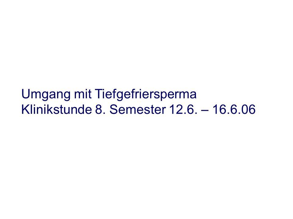 Umgang mit Tiefgefriersperma Klinikstunde 8. Semester 12.6. – 16.6.06