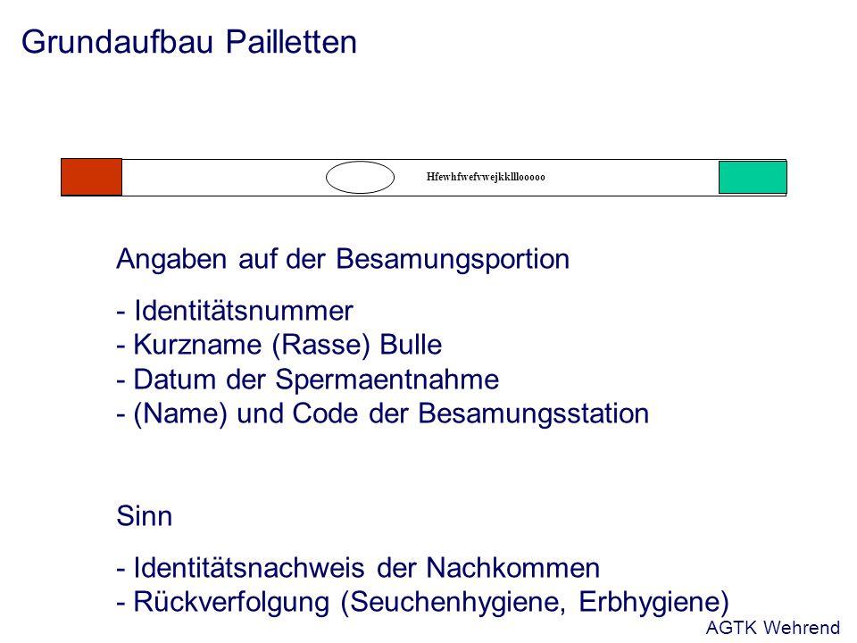 Grundaufbau Pailletten Hfewhfwefvwejkklllooooo Angaben auf der Besamungsportion - Identitätsnummer - Kurzname (Rasse) Bulle - Datum der Spermaentnahme - (Name) und Code der Besamungsstation Sinn - Identitätsnachweis der Nachkommen - Rückverfolgung (Seuchenhygiene, Erbhygiene) AGTK Wehrend