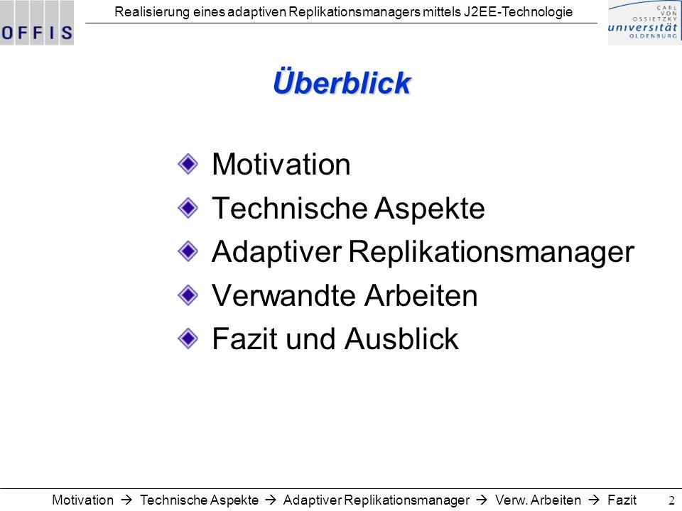 2 Überblick Motivation Technische Aspekte Adaptiver Replikationsmanager Verwandte Arbeiten Fazit und Ausblick Motivation Technische Aspekte Adaptiver Replikationsmanager Verw.