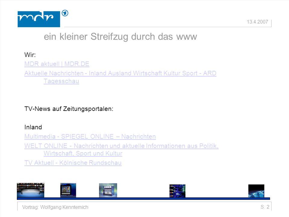 S. 2Vortrag: Wolfgang Kenntemich 13.4.2007 ein kleiner Streifzug durch das www Wir: MDR aktuell | MDR.DE Aktuelle Nachrichten - Inland Ausland Wirtsch