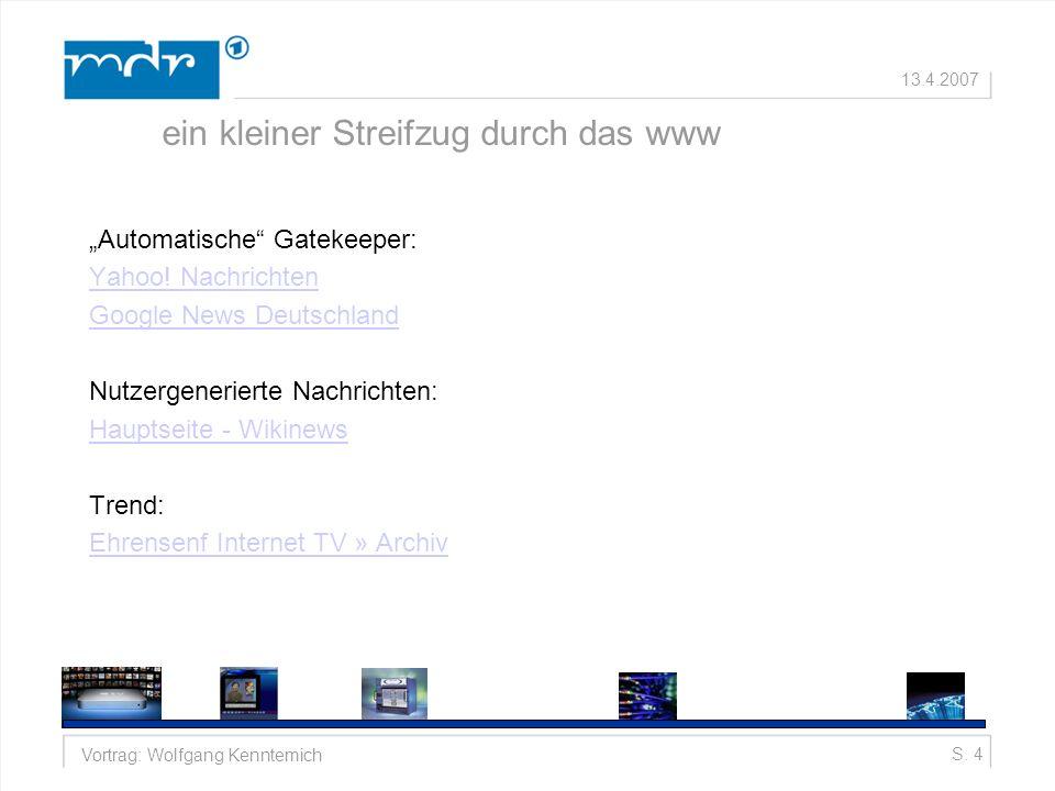 S. 4Vortrag: Wolfgang Kenntemich 13.4.2007 ein kleiner Streifzug durch das www Automatische Gatekeeper: Yahoo! Nachrichten Google News Deutschland Nut