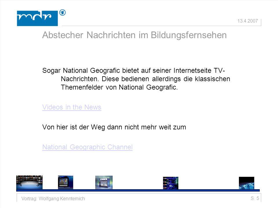S. 5Vortrag: Wolfgang Kenntemich 13.4.2007 Abstecher Nachrichten im Bildungsfernsehen Sogar National Geografic bietet auf seiner Internetseite TV- Nac